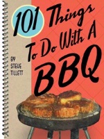 ZSold BKCK Steve Tillet: 101 Things to Do With A BBQ SOLD