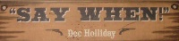 ZSold Wall Sign-Movie-Tombstone-Say When
