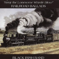 ZSold CD Black Irish Band: Hear The Lonesome Whistle Blow SOLD
