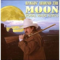 ZSold CD Royal Wade Kimes: Hangin' Around the Moon, Around The Barn Radio Guest SOLD