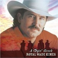 ZSold CD Royal Wade Kimes: A Dyin' Breed, Radio Guest SOLD