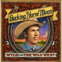 ZSold CD Wylie & The Wild West: Bucking Horse Moon SOLD