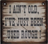 ZSold Cowboy Brand Furniture: Wall Sign-Advice-I'm Not Old I'm Just Used Rough