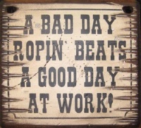 ZSold Cowboy Brand Furniture: Wall Sign-Horses-A Bad Day Ropin' Beats A Good Day At Work