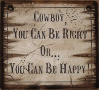 Cowboy Brand Furniture: Wall Sign-Advice-Cowboy, You Can Be Right Or You Can Be Happy!