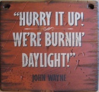 ZSold Wall Sign Movie: John Wayne Collection Hurry It Up! We're Burnin' Daylight!
