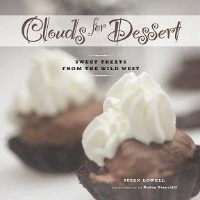 ZSold BKCK Susan Lowell: Clouds for Dessert: Sweet Treats from the Wild West