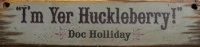 Wall Sign Movie Quote: Doc Holliday. I'm Yer Huckleberry!