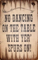 Cowboy Brand Furniture: Wall Sign-Business-No Dancing On The Table With Yer Spurs On