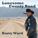 CD Barry Ward: Lonesome County Road, Radio Guest, SCVTV Concert Series
