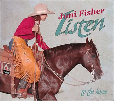 A A CD Juni Fisher: Listen...To The Horse 2013 Around The Barn Guest 2014 Concert Series