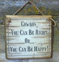 Wall Sign Advice: Cowboy, You Can Be Right Or You Can Be Happy!
