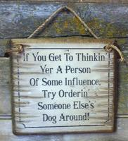 Wall Sign Advice: If You Get To Thinkin' Yer A Person Of Some Influence...