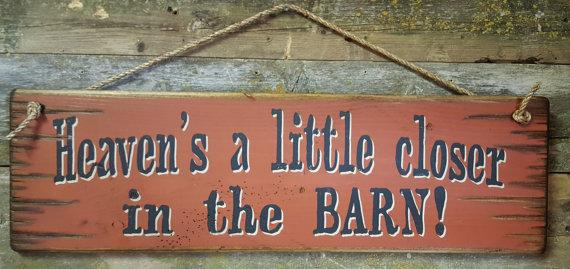 Wall Sign Barn: Heaven's A Little Closer in the Barn