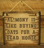 Wall Sign Money: Alimony Is Like Buying Oats For A Dead Horse