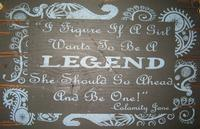 Wall Sign Advice: If A Girl Wants To Be A Legend, She Should Go Ahead and Be One