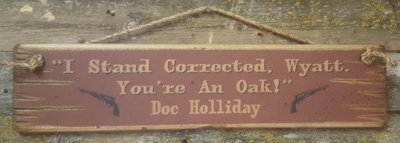 Wall Sign Movie Quote: Doc Holliday. I Stand Corrected, Wyatt. You're An Oak!