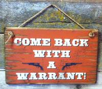 Wall Sign Home: Come Back With A Warrant!