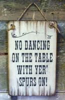 Wall Sign Saloon: No Dancing On The Table With Yer' Spurs On