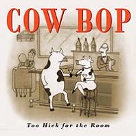 SALE CD Cow Bop: Too Hick For The Room, Radio Guest, SCVTV OutWest Concert SALE