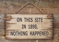 Wall Sign Advice: On This Site in 1898 Nothing Happened