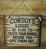 Wall Sign Advice: Cowboy's Logic Be Sure To Taste Your Words Before You Spit Them Out