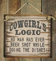 Wall Sign Advice: Cowgirl's Logic No Man Has Ever Been Shot Doing The Dishes!