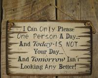 Wall Sign Advice: I Can Only Please One Person Per Day...