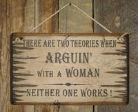 Wall Sign Advice: There Are Two Theories To Arguin' With A Woman...
