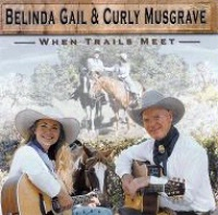 ZSold CD Belinda Gail & Curly Musgrave: When Trails Meet Radiio Guest, SCVTV Concert Series SOLD